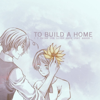 TO BUILD A HOME ( i think our lives have just begun )