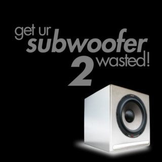 Get Ur Subwoofer Wasted Two!