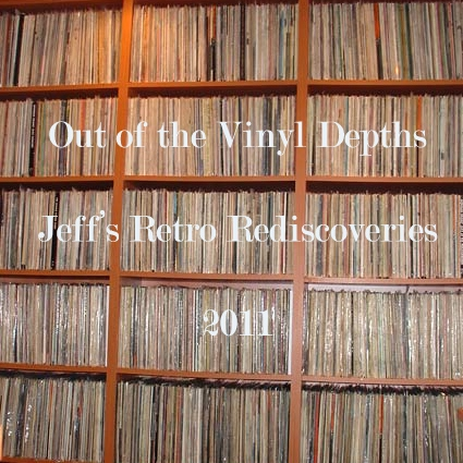 Out of the Vinyl Depths - Jeff's Retro Rediscoveries 2011