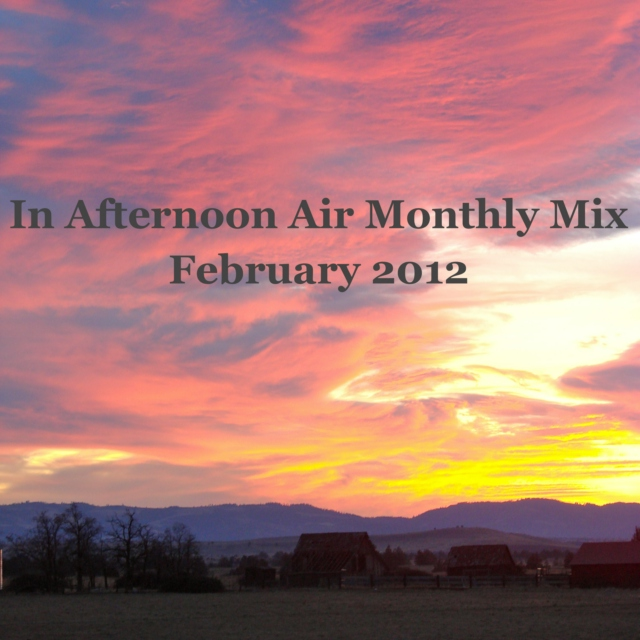 In Afternoon Air Monthly Mix: February 2012