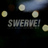 Swerve! (Late Night Driving Mix)