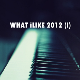 WHAT iLIKE iN 2012