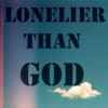 Lonelier than God