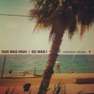 SUN WAS HIGH (SoWasI)
