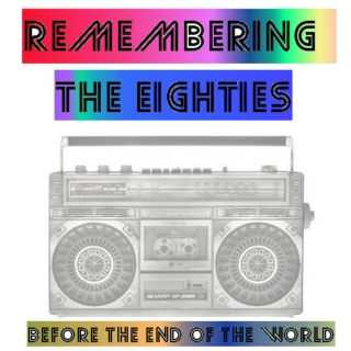 remembering the eighties before the end of the world