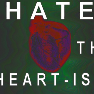 Hate The Heart-ist