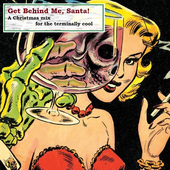 Get Behind Me, Santa! A Christmas mix for the terminally cool