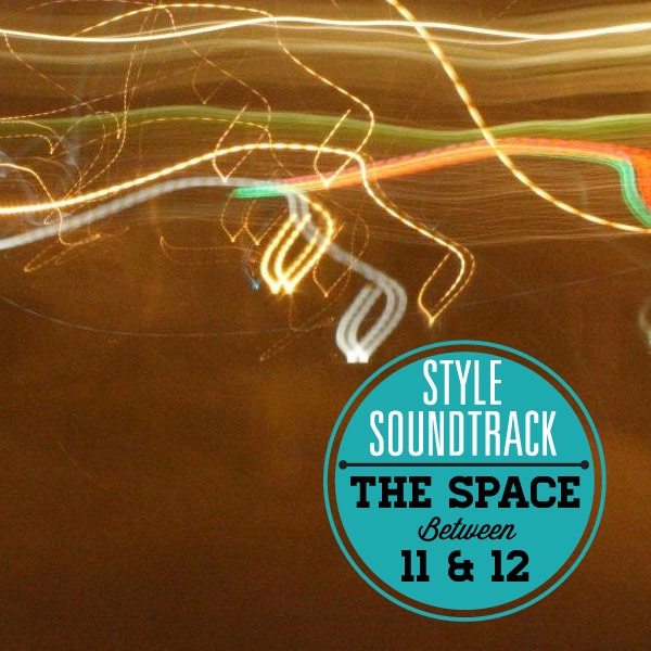 Style Soundtrack: The Space Between 11 & 12