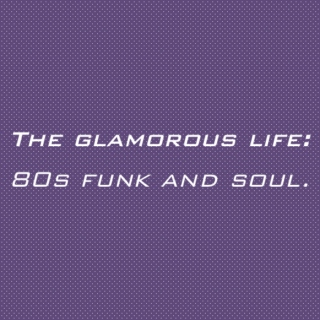 The glamorous life: 80s funk and soul.