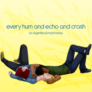 Every Hum and Echo and Crash