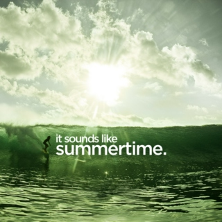 it sounds like summertime.