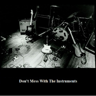 Don't Mess With The Instruments