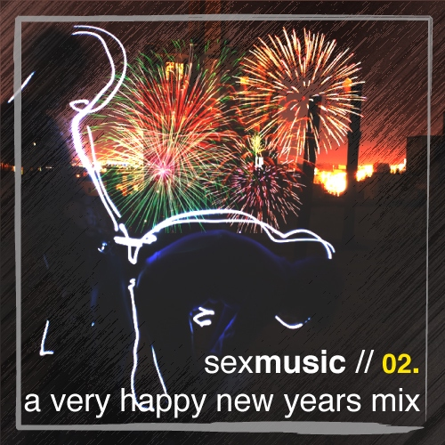 sexmusic // 02. a very happy new years mix