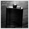 Certain Songs 2, 2010. Heartbreak.