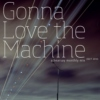Gonna Love the Machine