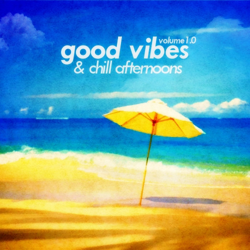 Good Vibes and Chill Afternoons Vol. 1