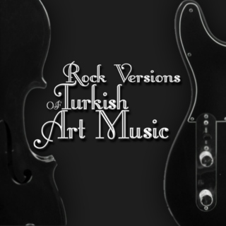 Rock Versions of Turkish Art Music