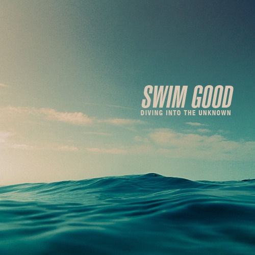 Swim Good (Diving Into The Unknown)