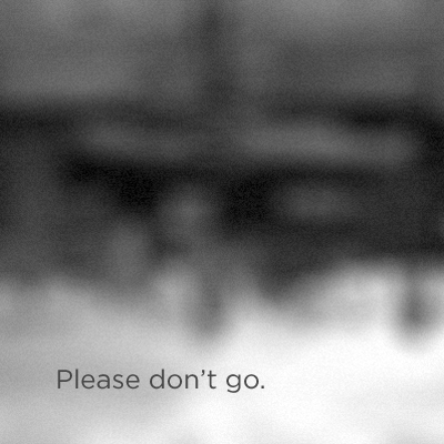Please don't go.