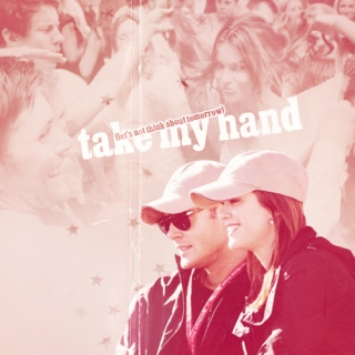 Take My Hand (Let's Not Think About Tomorrow)