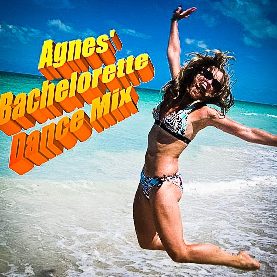 Agnes' Bachelorette -  Cancun Dance Mix !!!