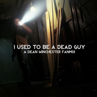 i used to be a dead guy: a dean winchester fanmix