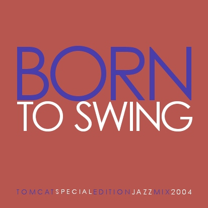 TomCat Special Edition Jazz Mix: Born To Swing