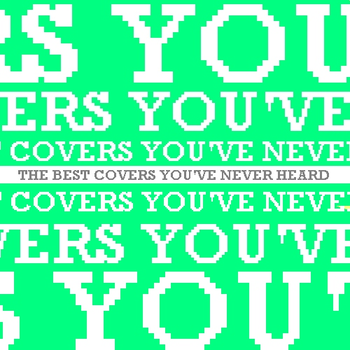 The best covers you've never heard