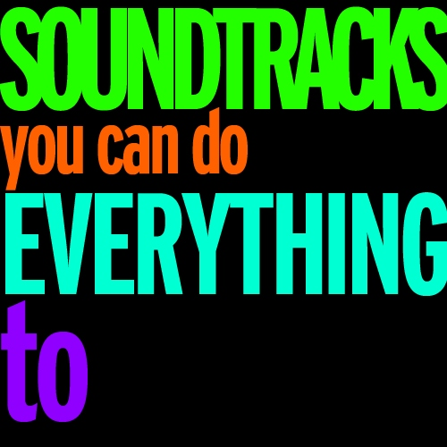 soundtracks you can do everything to