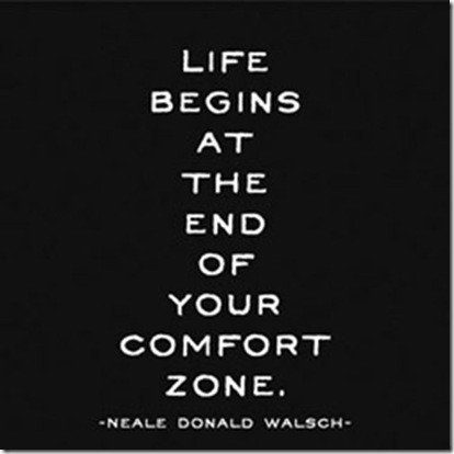 You only ever grow as a human being if you're outside your comfort zone.