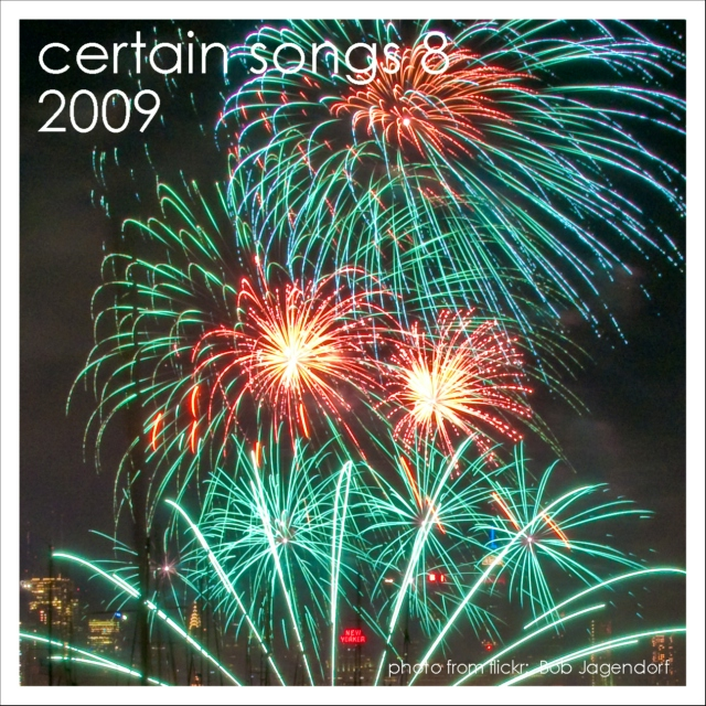 Certain Songs 9, 2009. NYE!