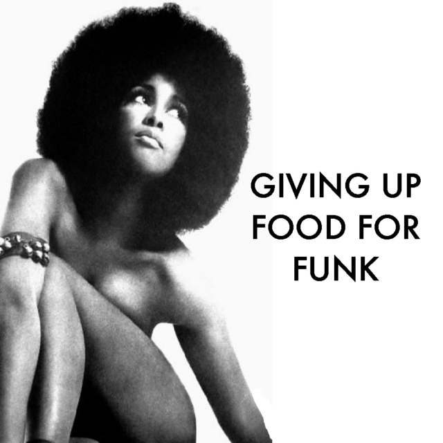Giving Up Food For Funk