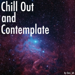 Chill Out, and Contemplate