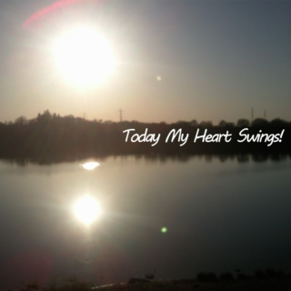 Today My Heart Swings!
