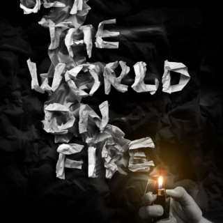 I Just Want to Set the World on Fire