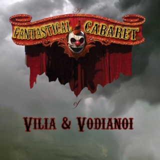 A Fantastical Cabaret of Vilia and Vodianoi