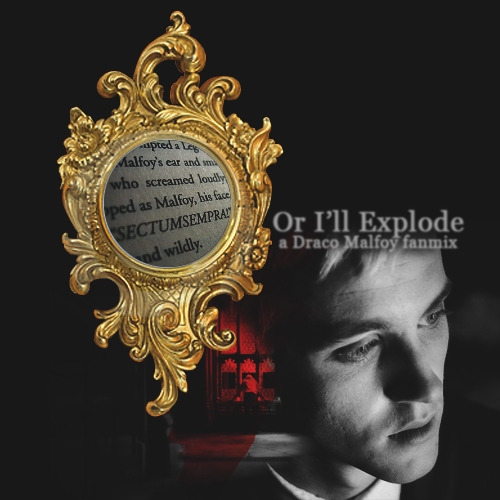 Or I'll Explode: a Draco Malfoy fanmix