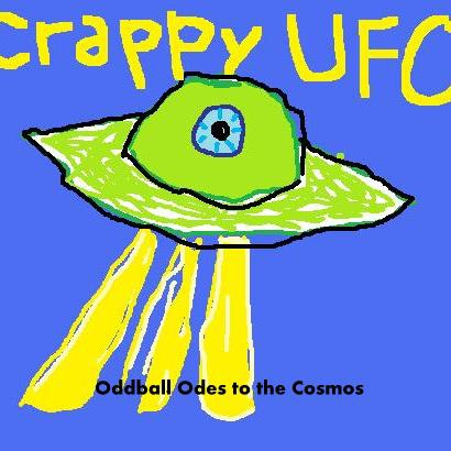 Crappy UFO: Oddball Odes to the Cosmos