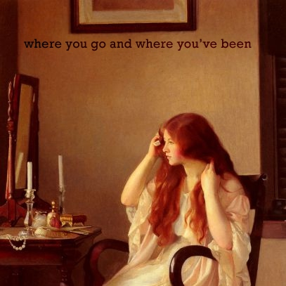 where you go & where you've been