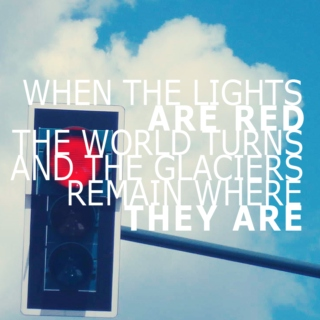 When the Lights are Red, The World Turns and The Glaciers Remain Where They Are