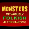 Monsters of Vaguely Folkish Alterna-Rock