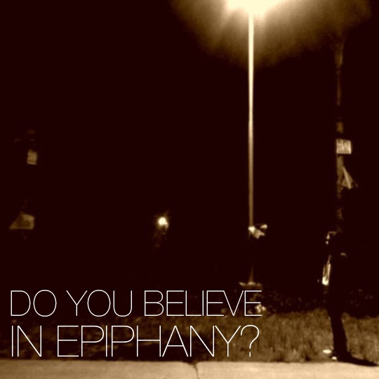 Do you believe in epiphany?