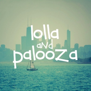 Lolla and Palooza
