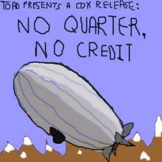 Toad Presents: No Quarter, No Credit