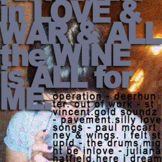 all is fair in love and war and all the wine is all for me!