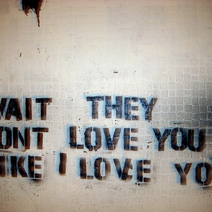 ♡ wait, they don't love you like I love you.