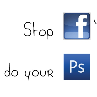 Stop facebooking and do your photoshop.