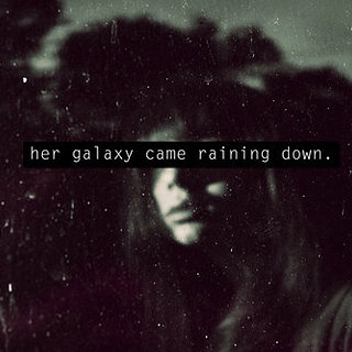 Her Galaxy Came Raining Down
