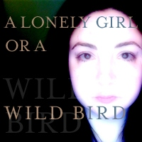 a lonely girl or a wild bird