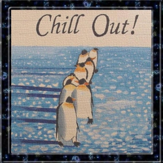 Chill Out. Relax. and be Calm